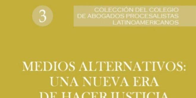 LIBRO 3 MEDIOS ALTERNATIVOS: UNA NUEVA ERA DE HACER JUSTICIA