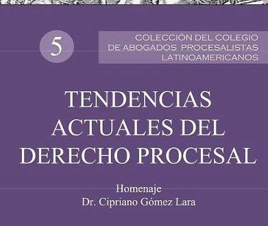 LIBRO 5 TENDENCIAS ACTUALES DEL DERECHO PROCESAL. HOMENAJE DR. CIPRIANO GÓMEZ LARA
